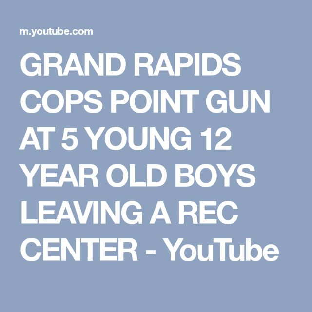 GRAND RAPIDS COPS POINT GUN AT 5 YOUNG 12 YEAR OLD BOYS LEAVING A REC CENTER - YouTube