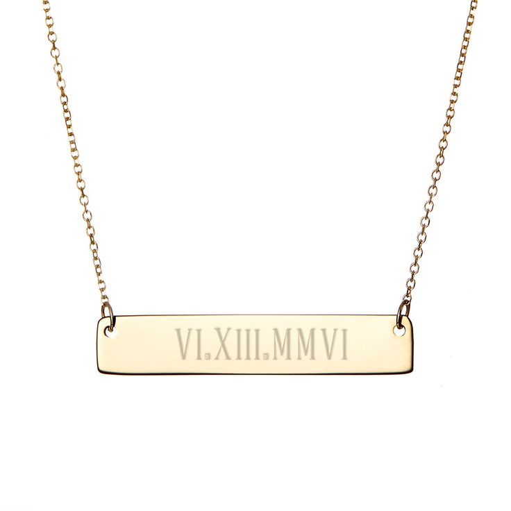 Gold bar Roman Numeral Necklace! Add a date in roman numerals on the front and a personalized engraving on the back.