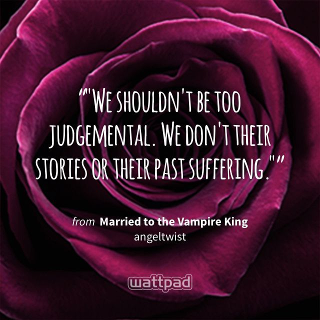 """""We shouldn't be too judgemental. We don't their stories or their past suffering."""" - from Married to the Vampire King (on Wattpad) https://www.wattpad.com/336350110?utm_source=ios&utm_medium=pinterest&utm_content=share_quote&wp_page=quote&wp_uname=jennymcc2003&wp_originator=a0Wpfx3oAX9arbSumahvn5Y0B0eHascy08fntQfosrv%2BmKq9psG0ybIsqcgvDQ7diJ3ydFrAzI%2F0WDqY3n5URTSexEKo54U9n92zAwCDw24FrfU1Px4Lmvcw5YDk8EED #quote #wattpad"