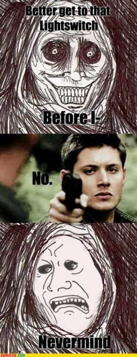 Supernatural; whenever you get scared at night, pretend Sam and Dean are there. Always makes you feel better. haha