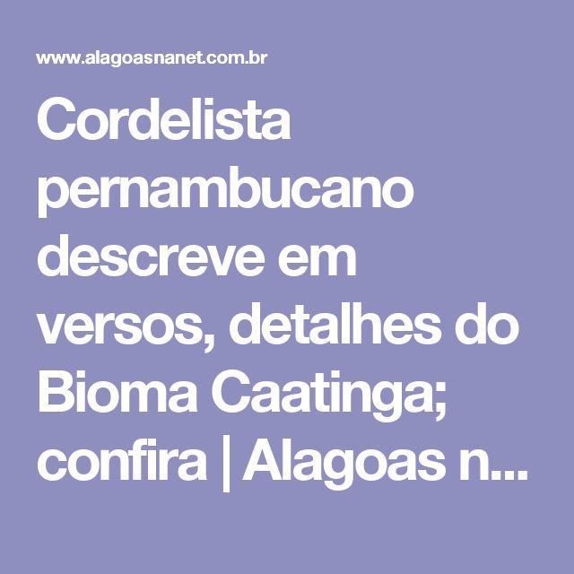 Cordelista pernambucano descreve em versos, detalhes do Bioma Caatinga; confira | Alagoas na Net - Portal de Notícias 24Hs