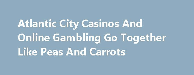 Atlantic City Casinos And Online Gambling Go Together Like Peas And Carrots http://casino4uk.com/2017/11/22/atlantic-city-casinos-and-online-gambling-go-together-like-peas-and-carrots/  Don't look now, but New Jersey's online gaming industry is about to celebrate its fourth birthday. After a bit of a rocky start, the New Jersey online ...The post Atlantic City Casinos And <b>Online Gambling</b> Go Together Like Peas And Carrots appeared first on Casino4uk.com.