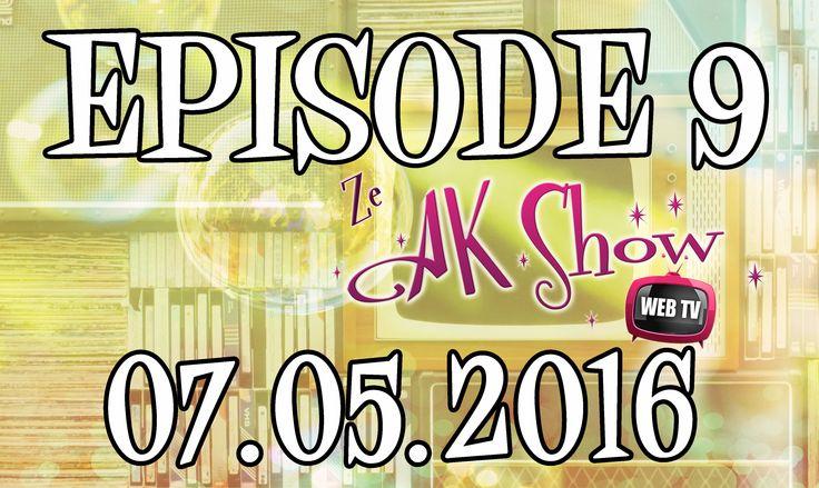 Ze AK Show - Épisode 9 - Mai 2016