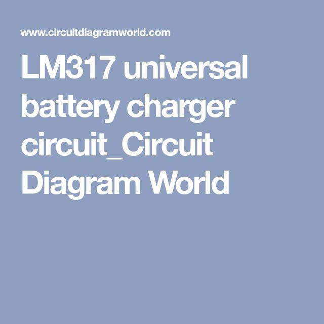 LM317 universal battery charger circuit_Circuit Diagram World
