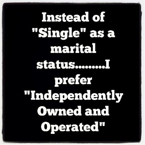 Instead of saying someone is 'Single' as a marital status... I think it would be better to say 'Independently Owned and Operated'