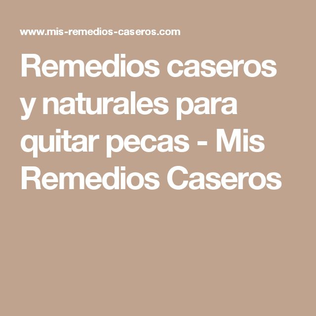 Remedios caseros y naturales para quitar pecas - Mis Remedios Caseros
