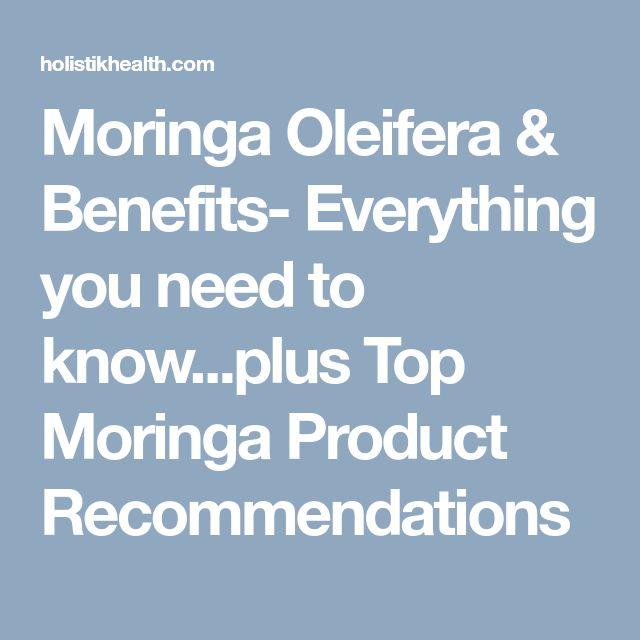 Moringa Oleifera & Benefits- Everything you need to know...plus Top Moringa Product Recommendations