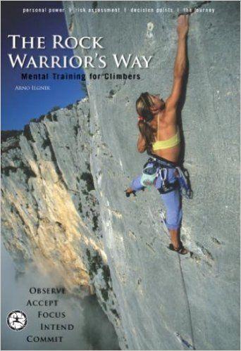 The Rock Warrior's Way: Mental Training for Climbers: Arno Ilgner, Jeff Achey, Tracy Martin: 9780974011219: Amazon.com: Books
