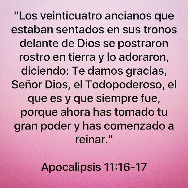 """📜🗣""""Los veinticuatro ancianos que estaban sentados en sus tronos delante de Dios se postraron rostro en tierra y lo adoraron, diciendo: Te damos gracias, Señor Dios, el Todopoderoso, el que es y que siempre fue, porque ahora has tomado tu gran poder y has comenzado a reinar."""" Apocalipsis 11:16-17 Amén 🙏🏽 Http://bible.com"""