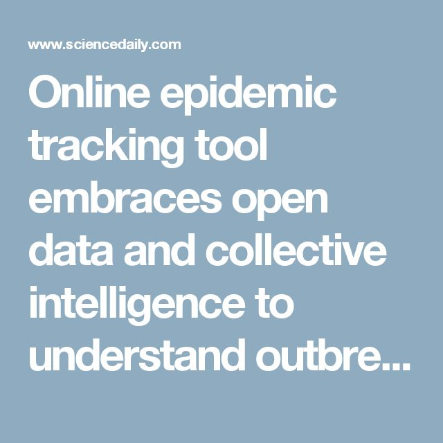 Online epidemic tracking tool embraces open data and collective intelligence to understand outbreaks -- ScienceDaily