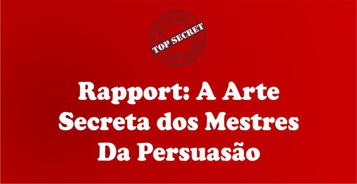 Rapport - A Arte Secreta dos Mestres da Persuasão