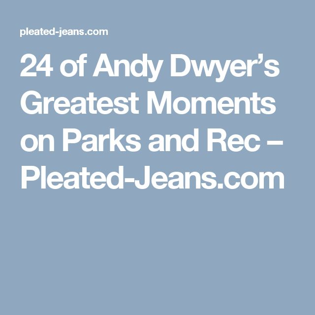 24 of Andy Dwyer's Greatest Moments on Parks and Rec – Pleated-Jeans.com