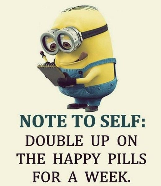 Funny Minion note, double up on the happy pills for a week 。◕‿◕。 See my Despicable Me Minions pins https://www.pinterest.com/search/my_pins/?q=minions
