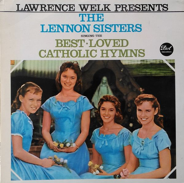 Lawrence Welk Presents The Lennon Sisters - Singing The Best-Loved Catholic Hymns 1960