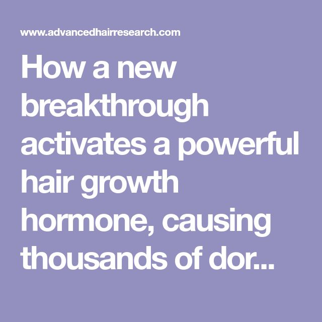 How a new breakthrough activates a powerful hair growth hormone, causing thousands of dormant hair follicles to reactivate all over the scalp - Advanced Hair Research