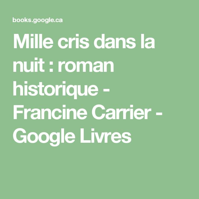 Mille cris dans la nuit : roman historique - Francine Carrier - Google Livres