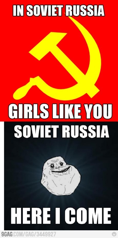 In Soviet Russia gag makes YOU!