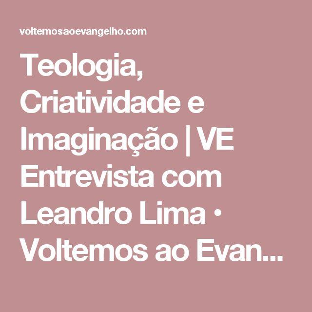 Teologia, Criatividade e Imaginação | VE Entrevista com Leandro Lima • Voltemos ao Evangelho