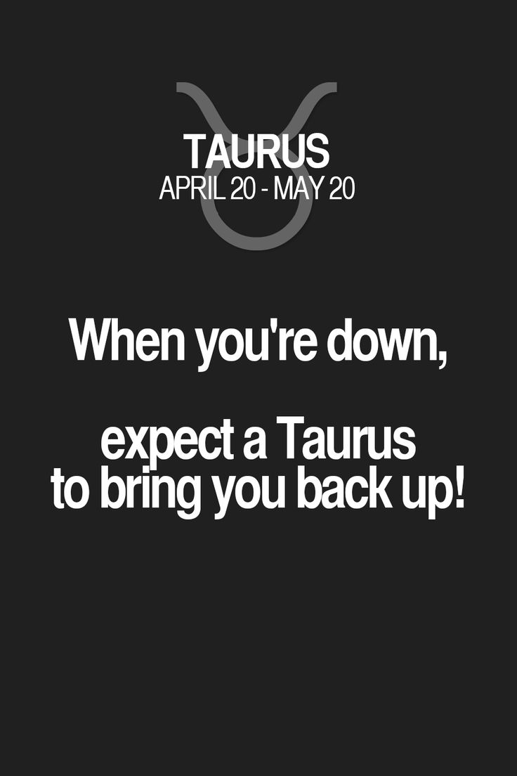 When you're down, expect a Taurus to bring you back up! Taurus | Taurus Quotes | Taurus Zodiac Signs
