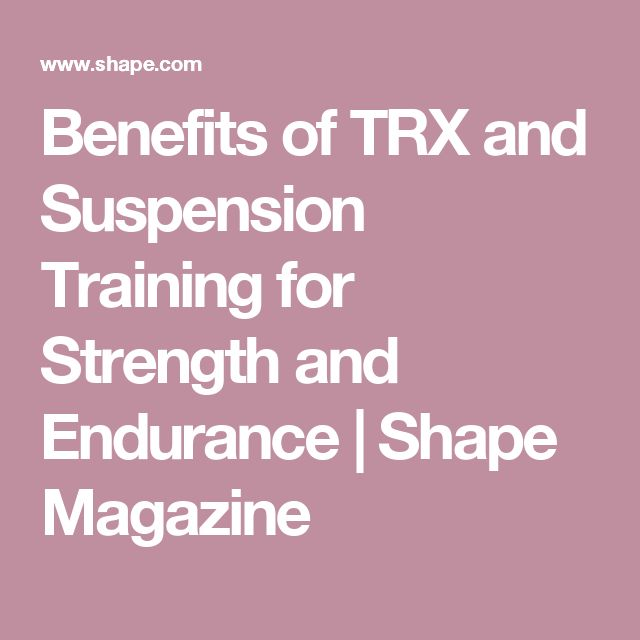 Benefits of TRX and Suspension Training for Strength and Endurance | Shape Magazine