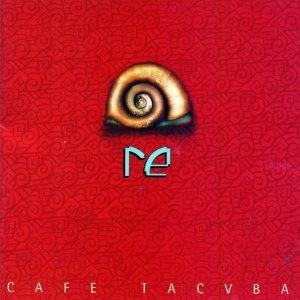 Re - Café Tacvba (pronounced as Café Tacuba)