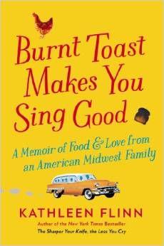 Kathleen Flinn's Burnt Toast Makes You Sing Good is a terrific food memoir.