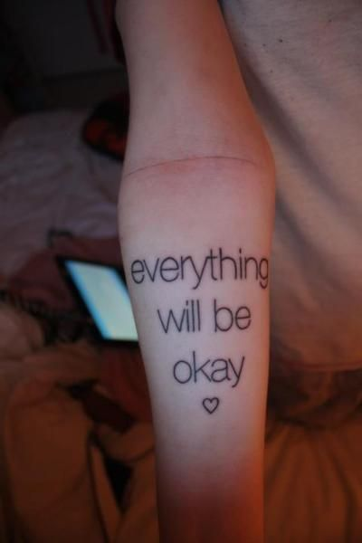 I got this tattoo because I wanted to tell myself every day that everything will be okay. I got it on my right forearm because I used to self-harm right below my tattoo. I no longer self-harm and things are getting better. And even if things get bad, they can't stay shitty forever.   I got this done by Will at Iron Legends; Kingston, Ontario.