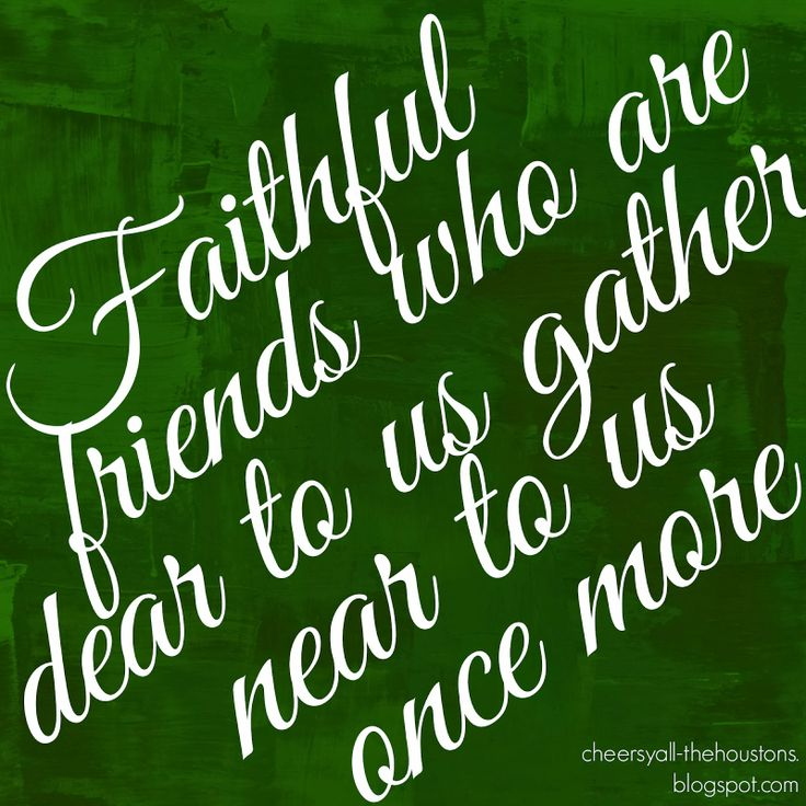 Faithful friends who are dear to us...