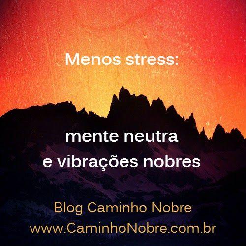 Menos stress com a mente neutra e vibrações nobres. Blog Caminho Nobre http://caminhonobre.com.br/  depressão   esquizofrenia doença mental ansiedade stress cérebro vibrar