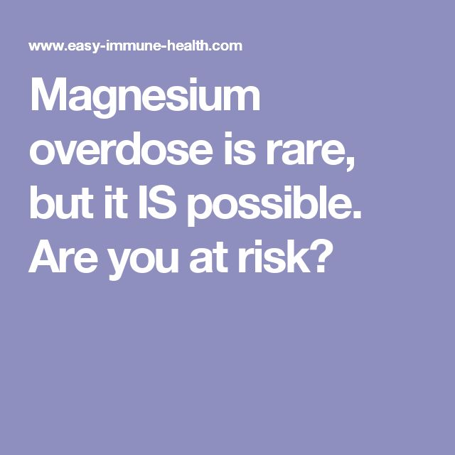 Magnesium overdose is rare, but it IS possible. Are you at risk?