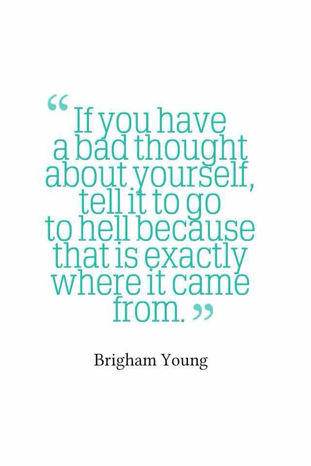 This is the best quote ever...and that fact that it was Brigham Young makes it even better.