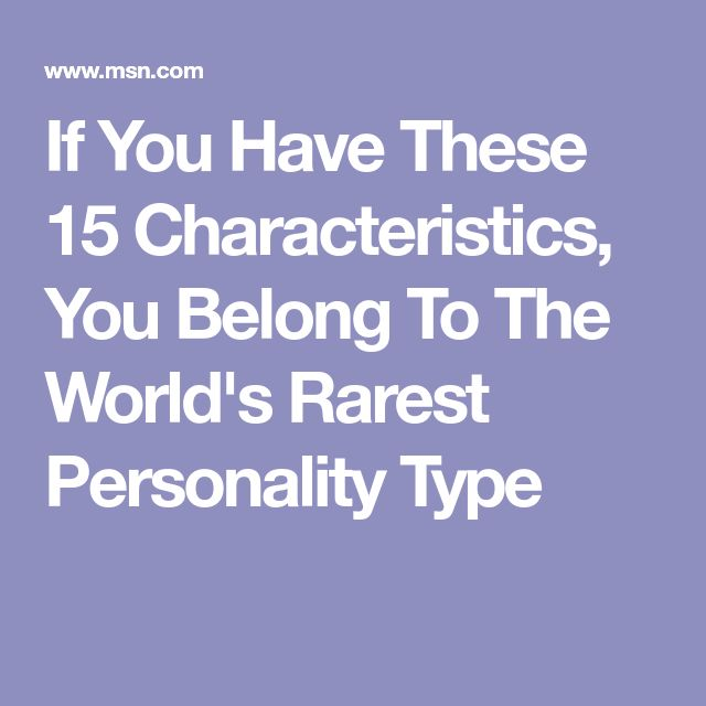If You Have These 15 Characteristics, You Belong To The World's Rarest Personality Type