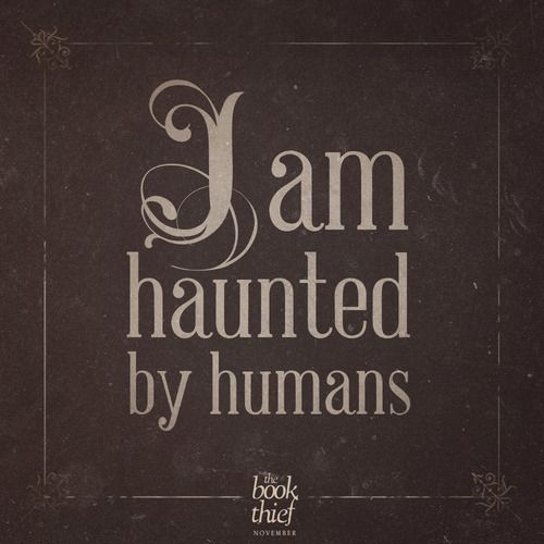 "The Book Thief Death Quotes About Humans: ""I Am Haunted By Humans."" - Death, The Book Thief"