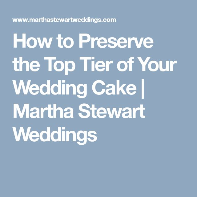 How to Preserve the Top Tier of Your Wedding Cake | Martha Stewart Weddings