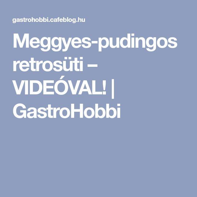 Meggyes-pudingos retrosüti – VIDEÓVAL! | GastroHobbi