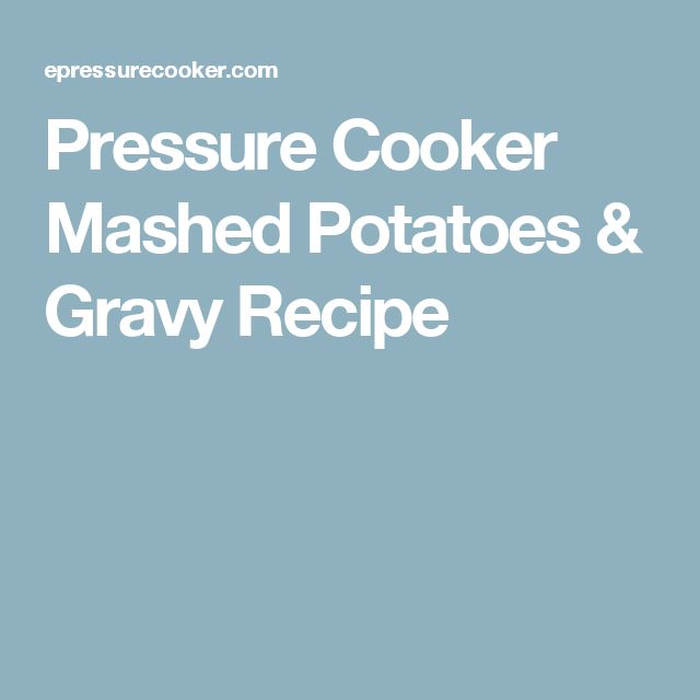 Pressure Cooker Mashed Potatoes & Gravy Recipe