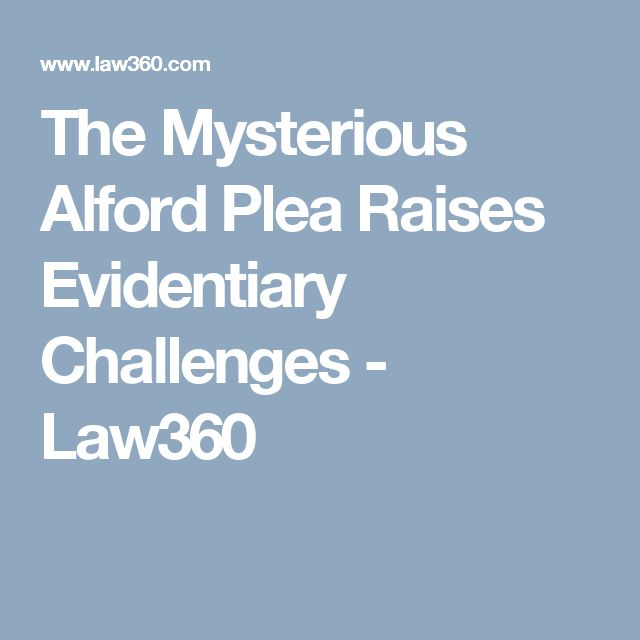 The Mysterious Alford Plea Raises Evidentiary Challenges - Law360