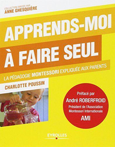 Apprends-moi à faire seul : La pédagogie Montessori expliquée aux parents de Charlotte Poussin http://www.amazon.fr/dp/2212549741/ref=cm_sw_r_pi_dp_1sxUub07CZFB3