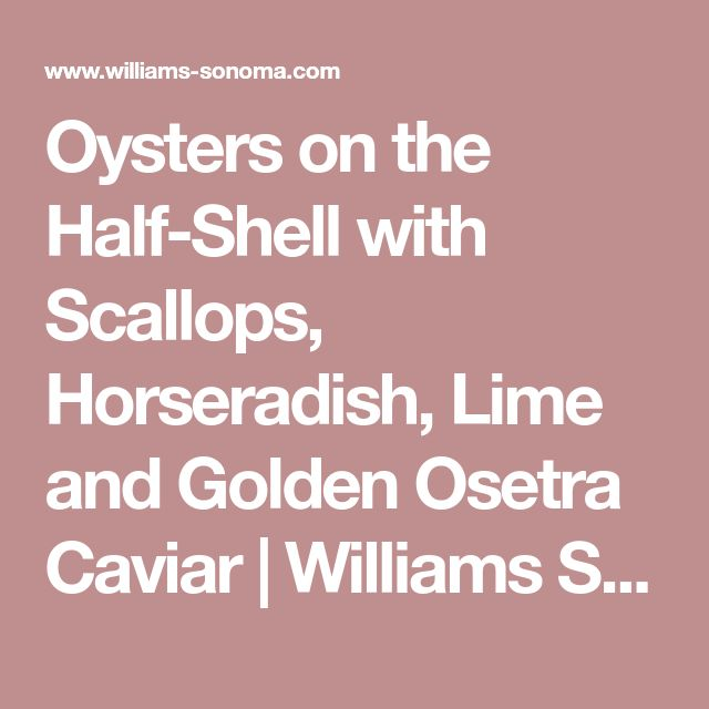Oysters on the Half-Shell with Scallops, Horseradish, Lime and Golden Osetra Caviar | Williams Sonoma