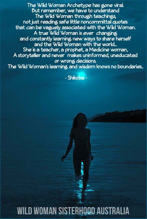 The Wild Woman Archetype has gone viral. But remember, we have to understand the Wild Woman through teachings,  not just reading safe little noncommittal quotes that can be vaguely associated with the Wild Woman. A true Wild Woman is ever  changing and constantly learning new ways to share herself and the Wild Woman with the world... She is a teacher, a prophet, a medicine woman, a storyteller and never  makes uninformed, uneducated or wrong decisions. The Wild Woman's learning wisdom knows…