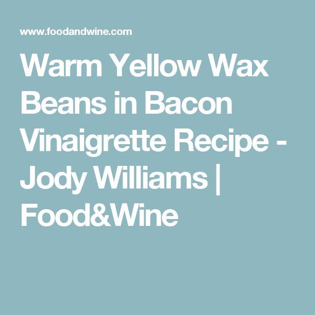 Warm Yellow Wax Beans in Bacon Vinaigrette Recipe - Jody Williams   Food&Wine