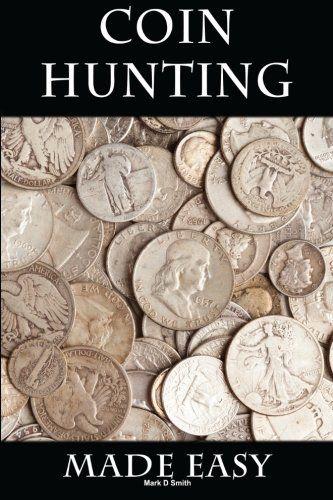 Coin Hunting Made Easy: Finding Silver, Gold and Other Rare Valuable Coins for Profit and Fun by Mark D Smith http://www.amazon.com/dp/1500992658/ref=cm_sw_r_pi_dp_WJ6Ovb1WVK7Q9