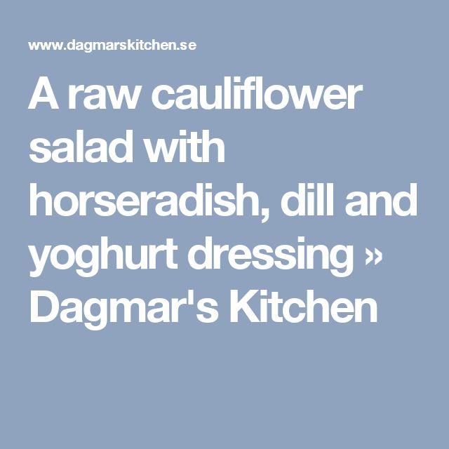 A raw cauliflower salad with horseradish, dill and yoghurt dressing » Dagmar's Kitchen