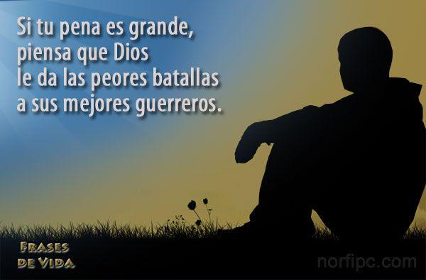 Frases Positivas De Dios: Si Tu Pena Es Grande, Piensa Que Dios Le Da Las Peores