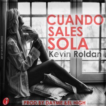 Kevin Roldan – Cuando Sales Sola (Prod Dayme Y El High)