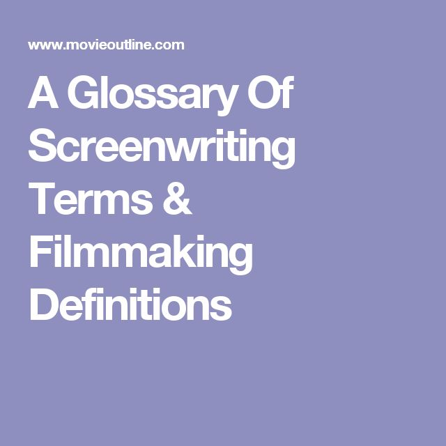 A Glossary Of Screenwriting Terms & Filmmaking Definitions