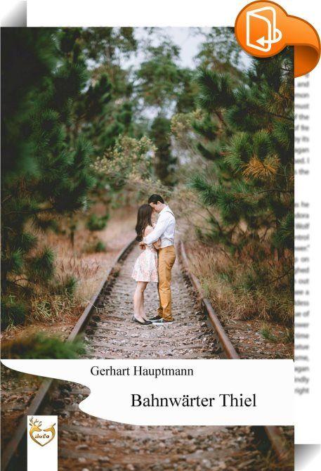 Bahnwärter Thiel    :  Bahnwärter Thiel ist eine novellistische Studie von Gerhart Hauptmann. Sie entstand im Jahr 1887 und erschien im Jahr 1888. Die Erzählung zählt zu den bedeutendsten Werken des Naturalismus.