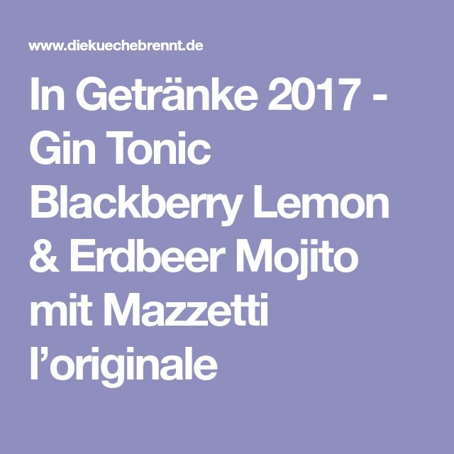 In Getränke 2017 - Gin Tonic Blackberry Lemon & Erdbeer Mojito mit Mazzetti l'originale