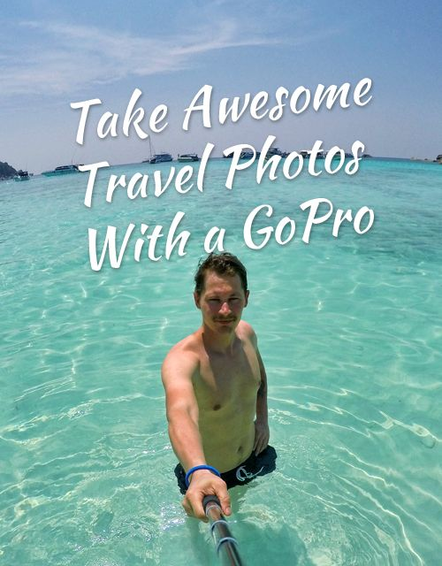Take Awesome Travel Photos with a GoPro Camera