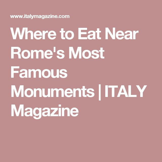 Where to Eat Near Rome's Most Famous Monuments | ITALY Magazine